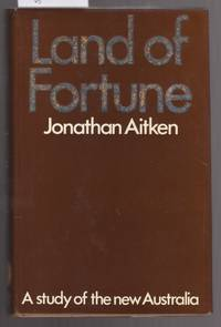 Land of Fortune: A Study of the New Australia by  Jonathan Aitken - First Edition - 1971 - from Laura Books (SKU: 021547)