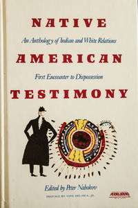 Native American Testimony: An Anthology of Indian and White Relations; First Encounter to...