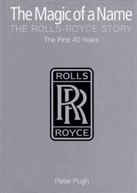 Magic of a Name: The Rolls-Royce Story The First 40 Years