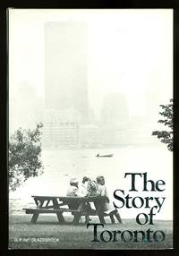 THE STORY OF TORONTO. by  G.P. deT Glazebrook - First Edition - 1971 - from Capricorn Books and Biblio.com