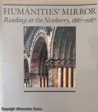 image of Humanities' Mirror: Reading at the Newberry, 1887-1987