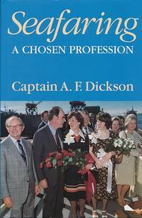 Seafaring. A Chosen Profession by  A F Dickson - First Edition - 1996 - from Barter Books Ltd and Biblio.com