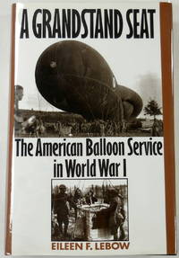 image of A Grandstand Seat: The American Balloon Service in World War I
