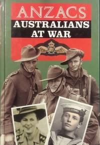 ANZACS. Australians at war : a narrative history illustrated by photographs from the nation's...