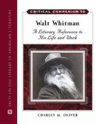 Critical Companion to Walt Whitman : A Literary Reference to His Life and Work