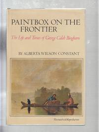 Paintbox on the Frontier: The Life and Times of George Caleb Bingham
