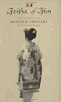 Geisha of Gion: The True Story of Japan's Foremost Geisha by  Mineko Iwasaki  - First UK edition-first printing  - 2002  - from Alpha 2 Omega Books (SKU: 11928)