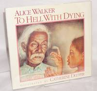 To hell with dying by  illustrated by Catherine Deeter  Alice - Hardcover - 1988 - from Bolerium Books Inc., ABAA/ILAB (SKU: 112259)