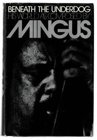 image of Beneath the Underdog: His world as composed by Mingus