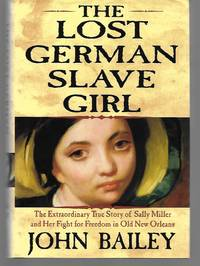 The Lost German Slave Girl ( The Extraordinary True Story Of Sally Miller And Her Fight For...