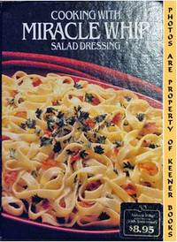 Cooking With Miracle Whip Salad Dressing by Kraft Foods Kitchens - First Edition: First Printing - 1983 - from KEENER BOOKS (Member IOBA) (SKU: 000943)