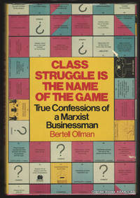 Class Struggle Is the Name of the Game:  True Confessions of a Marxist  Businessman.