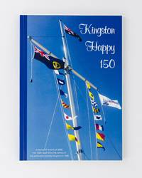 Kingston Happy 150. A record of events of 2008, the 150th year since the survey of the township named Kingston in 1858