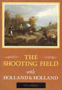 image of The Shooting Field: with Holland & Holland: Since 1835 with Holland & Holland (Revised and Enlarged Edition)