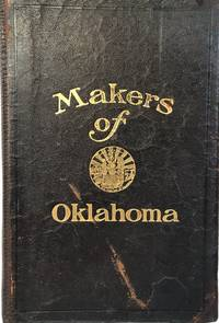 Makers of Oklahoma - Biographies and Photographs of Men Who Have Played an  Important Part in the History of Oklahoma, Together with a Brief History  of the Territory