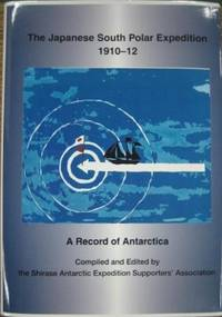 The Japanese South Polar Expedition 1910-12.