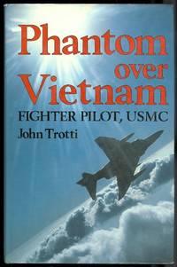 PHANTOM OVER VIETNAM:  FIGHTER PILOT, USMC. by  John Trotti - Hardcover - 1984 - from Capricorn Books (SKU: 24016)
