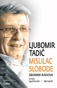 Ljubomir Tadic - Mislilac slobode : zbornik radova by na - Paperback - 2012 - from Knjizara (SKU: 135224)