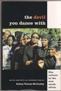 The Devil You Dance With:   Film Culture in the New South Africa