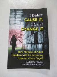 I Didn't CAUSE IT, I Can't CHANGE IT: How Mothers of Adult Children with Co-Occurring...