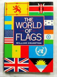 The World of Flags: A Pictorial History by  William Crampton - 1st Edition - 1990 - from Adelaide Booksellers (SKU: BIB303347)