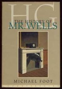 H.G.: The History of Mr Wells by  Michael Foot - 1st - 1995 - from Monroe Street Books and Biblio.com
