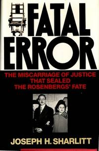Fatal Error: The Miscarriage of Justice That Sealed the Rosenbergs' Fate