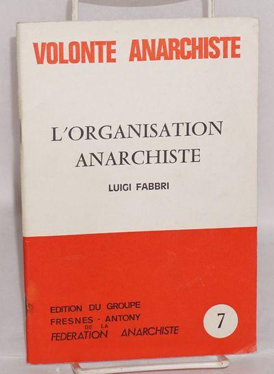 Paris: Edition du Groupe Fresnes-Antony de la Federation Anarchiste, 1979. 44p., wraps. Volonte anar...