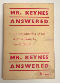 Mr. Keynes Answered: An Examination of the Keynes Plan, By Emile Burns