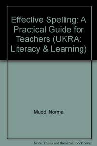 Effective Spelling Practical Guide: A Practical Guide for Teachers (UKRA: Literacy & Learning)