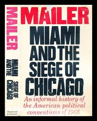 Miami and the siege of Chicago : an informal history of the Republican and Democratic Conventions of 1968