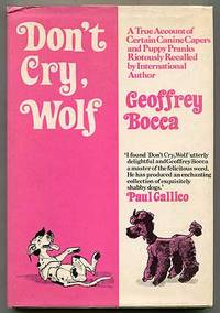 Don't Cry, Wolf: Being a True Account of Certain Canine Capers and Puppy Pranks, All Riotously Recalled