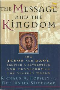 image of The Message and the Kingdom: How Jesus and Paul Ignited a Revolution and Transformed the Ancient World