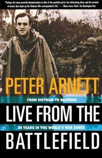 Live from the Battlefield : From Vietnam to Bagdad : 35 Years in the World's War Zones by Peter Arnett