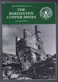 The Berehaven Copper Mines. Allihies, Co. Cork, S W Ireland British Mining No. 42, A Monograph of the Northern Mine Research Society 1991
