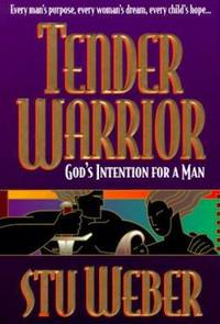 Tender Warrior : God's Intention for a Man by Stu Weber - Hardcover - 1993 - from ThriftBooks and Biblio.co.uk