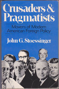 image of Crusaders and Pragmatists: Movers of Modern American Foreign Policy
