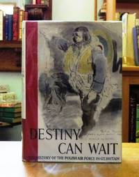 DESTINY CAN WAIT. THE HISTORY OF THE  POLISH AIR FORCE IN THE SECOND WORLD WAR