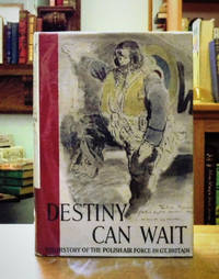 Destiny Can Wait. The History Of The Polish Air Force In The Second World War.