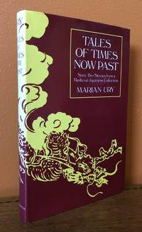 TALES OF TIMES NOW PAST: Sixty-Two Stories from a Medieval Japanese Collection