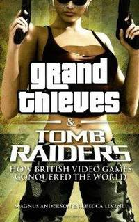 image of Grand Thieves & Tomb Raiders: How British Video Games Conquered the World
