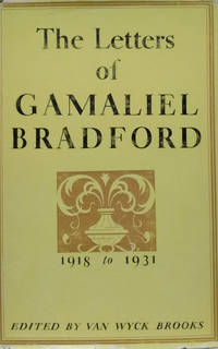 The Letters of Gamaliel Bradford, 1918 to 1931