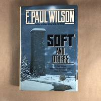 Soft and Others: 16 Stories of Wonder and Dread by Wilson, F. Paul - 1989
