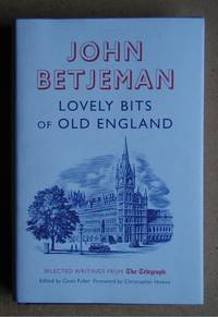 Lovely Bits of Old England: Selected Writings from The Telegraph. by  John Betjeman - Hardcover - Reprint. - 2012 - from N. G. Lawrie Books. (SKU: 46661)
