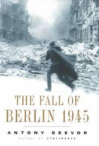 The Fall of Berlin 1945 by Antony Beevor - 2002