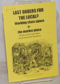 image of Last Orders for the Local? Working class space v the market place; Theme pubs and other environmental disasters