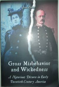 image of Gross Misbehavior and Wickedness. A Notorious Divorce in Early Twentieth-Century America