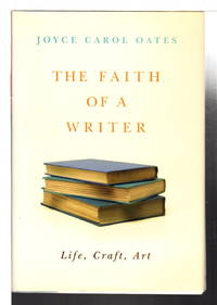 THE FAITH OF A WRITER: Life, Craft, Art.