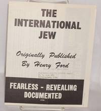 The International Jew. Originally published by Henry Ford. Fearless - Revealing - Documented by National States Rights Party - n.d. - from Bolerium Books Inc., ABAA/ILAB and Biblio.com