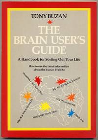 The Brain User's Guide: A Handbook for Sorting Out Your Life